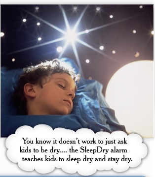 You know it doesn't work to just ask kids to be dry.... the SleepDry alarm teaches kids to sleep dry and stay dry.